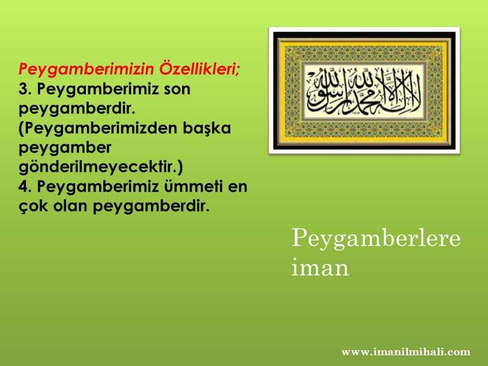 www.imanilmihali.com Peygamberimizin Özellikleri; 3.