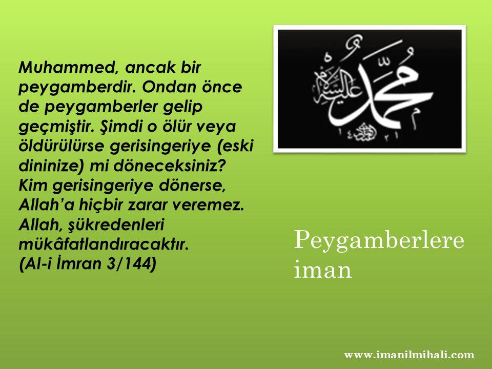 Muhammed, ancak bir peygamberdir.Ondan önce de peygamberler gelip geçmiştir.