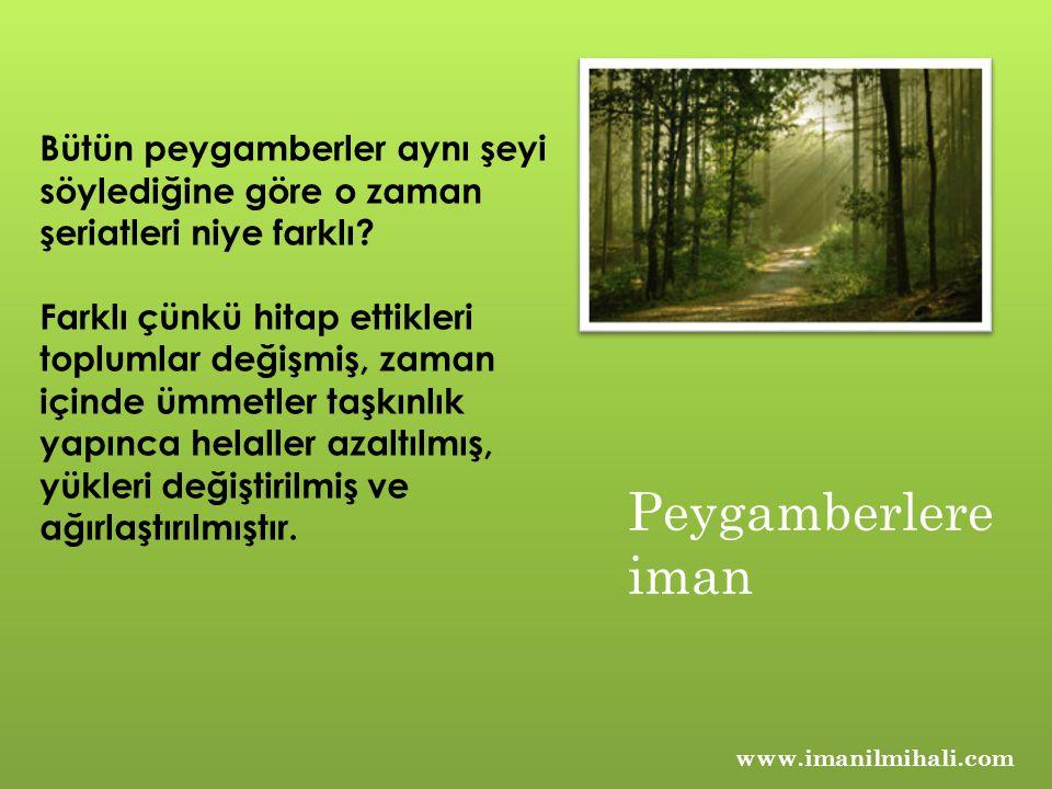 www.imanilmihali.com Bütün peygamberler aynı şeyi söylediğine göre o zaman şeriatleri niye farklı.