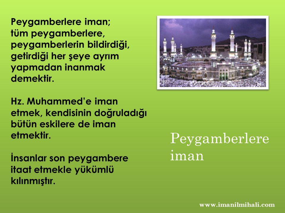 www.imanilmihali.com Peygamberlere iman; tüm peygamberlere, peygamberlerin bildirdiği, getirdiği her şeye ayrım yapmadan inanmak demektir.