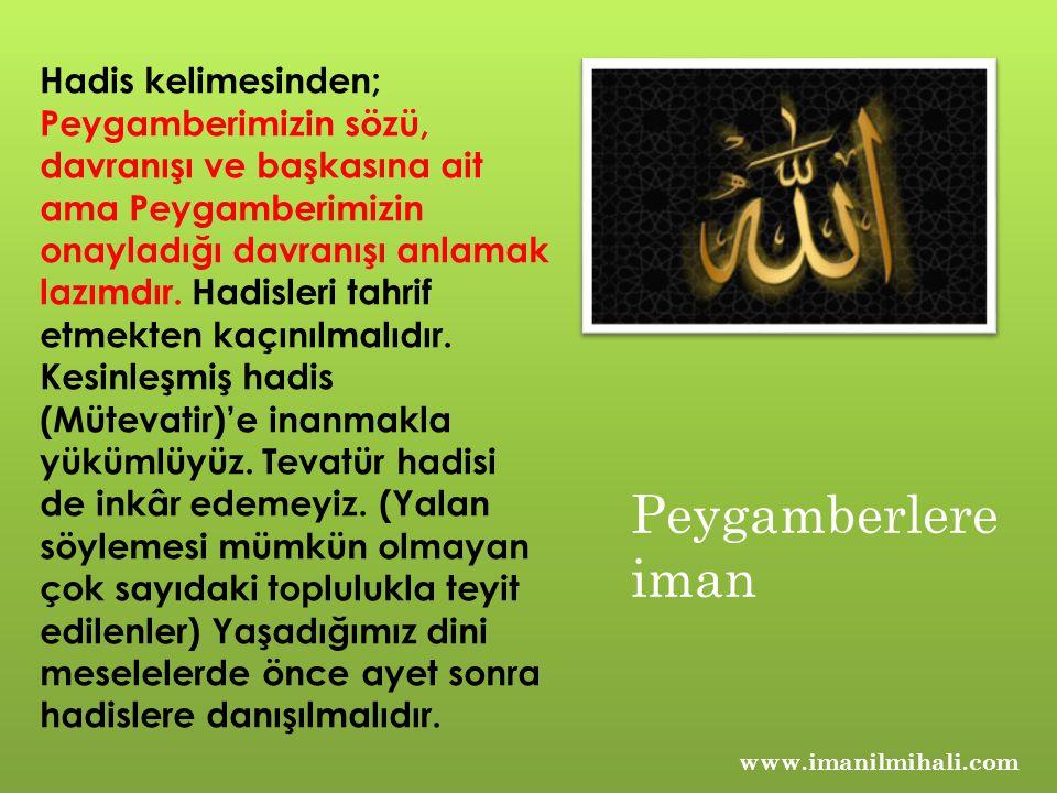 www.imanilmihali.com Hadis kelimesinden; Peygamberimizin sözü, davranışı ve başkasına ait ama Peygamberimizin onayladığı davranışı anlamak lazımdır.