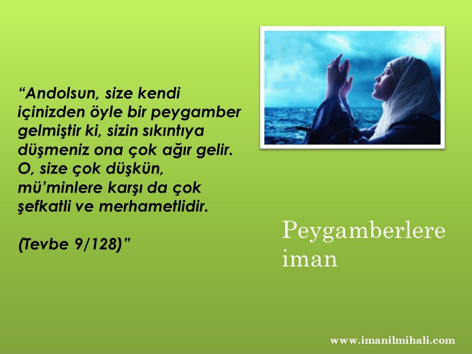 www.imanilmihali.com Andolsun, size kendi içinizden öyle bir peygamber gelmiştir ki, sizin sıkıntıya düşmeniz ona çok ağır gelir.