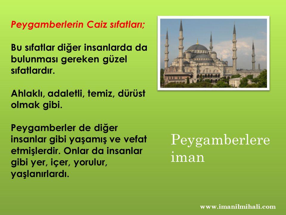 www.imanilmihali.com Peygamberlerin Caiz sıfatları; Bu sıfatlar diğer insanlarda da bulunması gereken güzel sıfatlardır.