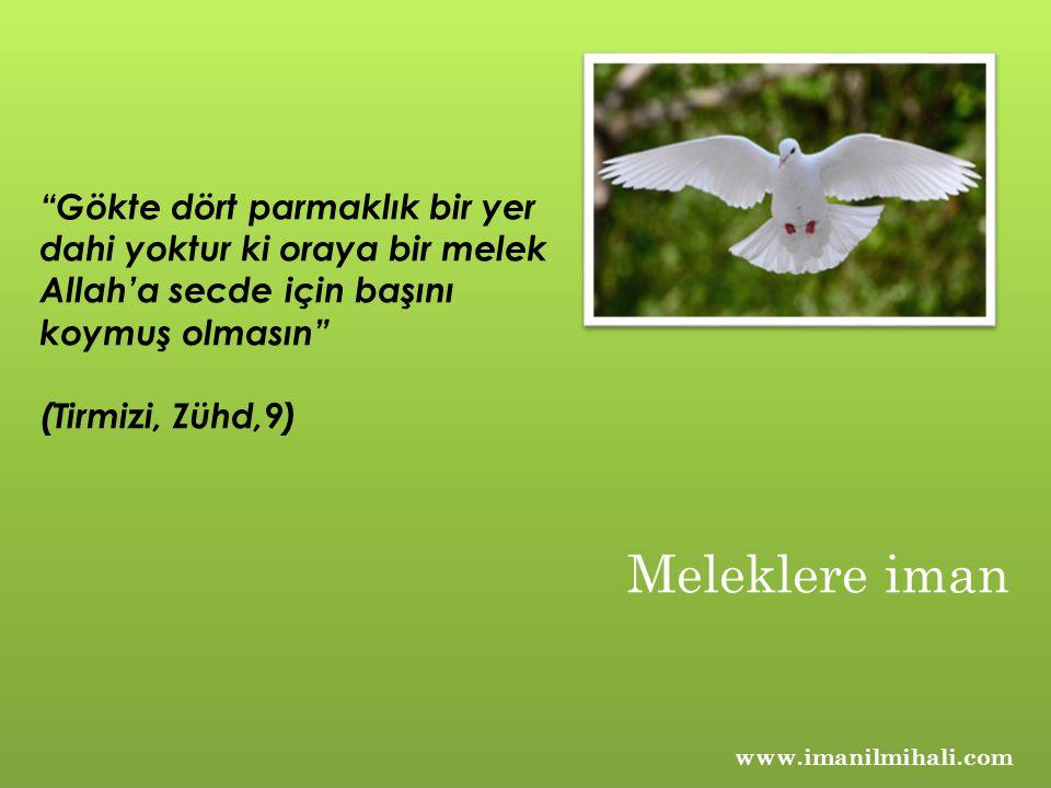 """""""Gökte dört parmaklık bir yer dahi yoktur ki oraya bir melek Allah'a secde için başını koymuş olmasın"""" (Tirmizi, Zühd,9) www.imanilmihali.com Melekler"""