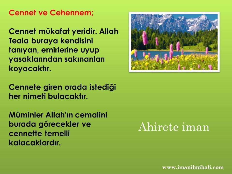 Cennet ve Cehennem; Cennet mükafat yeridir. Allah Teala buraya kendisini tanıyan, emirlerine uyup yasaklarından sakınanları koyacaktır. Cennete giren