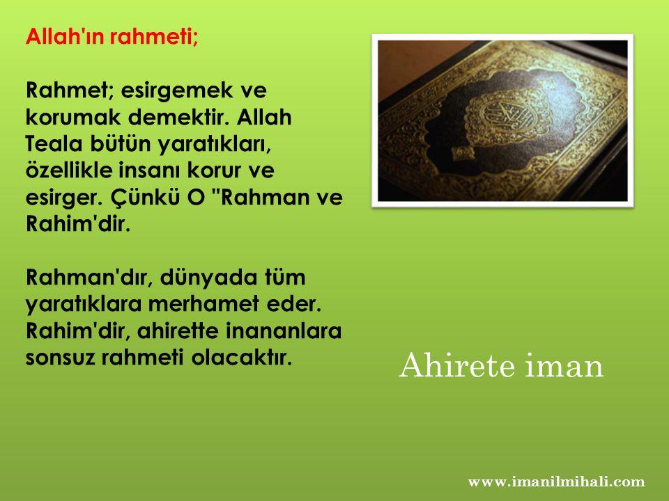 Allah'ın rahmeti; Rahmet; esirgemek ve korumak demektir. Allah Teala bütün yaratıkları, özellikle insanı korur ve esirger. Çünkü O