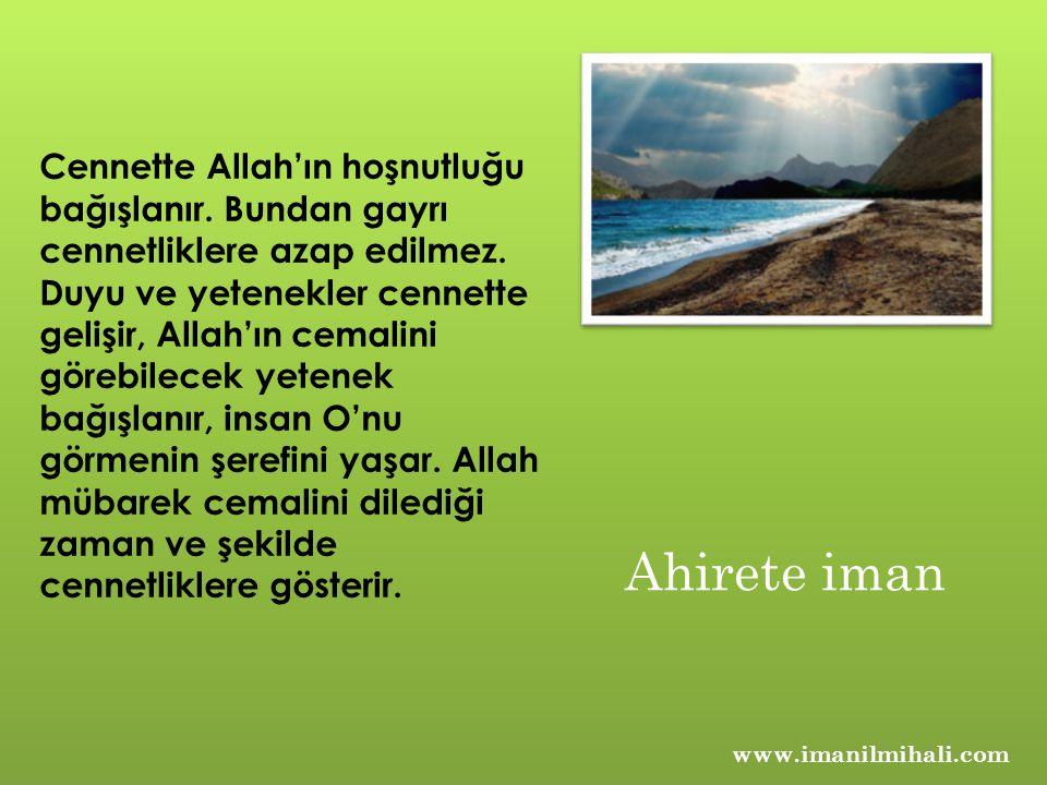 Cennette Allah'ın hoşnutluğu bağışlanır. Bundan gayrı cennetliklere azap edilmez. Duyu ve yetenekler cennette gelişir, Allah'ın cemalini görebilecek y