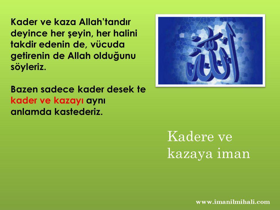 Kader ve kaza Allah'tandır deyince her şeyin, her halini takdir edenin de, vücuda getirenin de Allah olduğunu söyleriz. Bazen sadece kader desek te ka