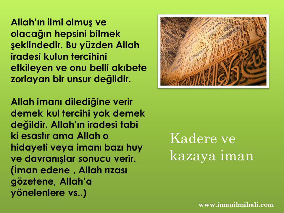 Allah'ın ilmi olmuş ve olacağın hepsini bilmek şeklindedir. Bu yüzden Allah iradesi kulun tercihini etkileyen ve onu belli akıbete zorlayan bir unsur