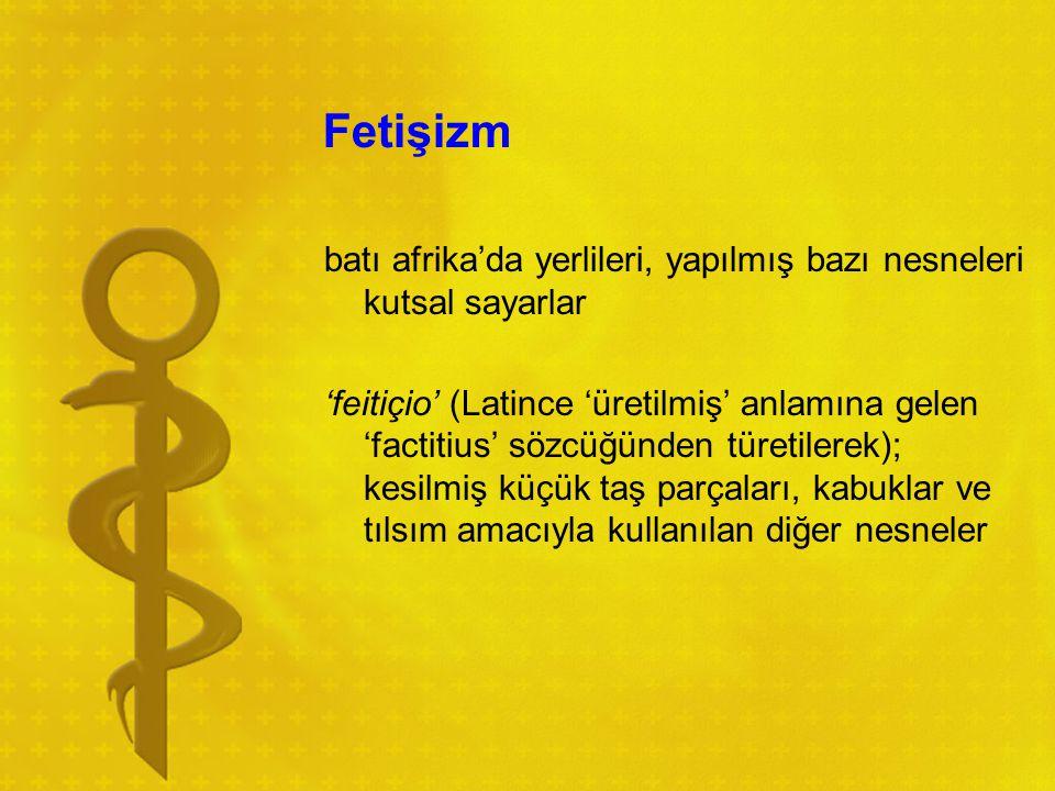 Fetişizm batı afrika'da yerlileri, yapılmış bazı nesneleri kutsal sayarlar 'feitiçio' (Latince 'üretilmiş' anlamına gelen 'factitius' sözcüğünden türe