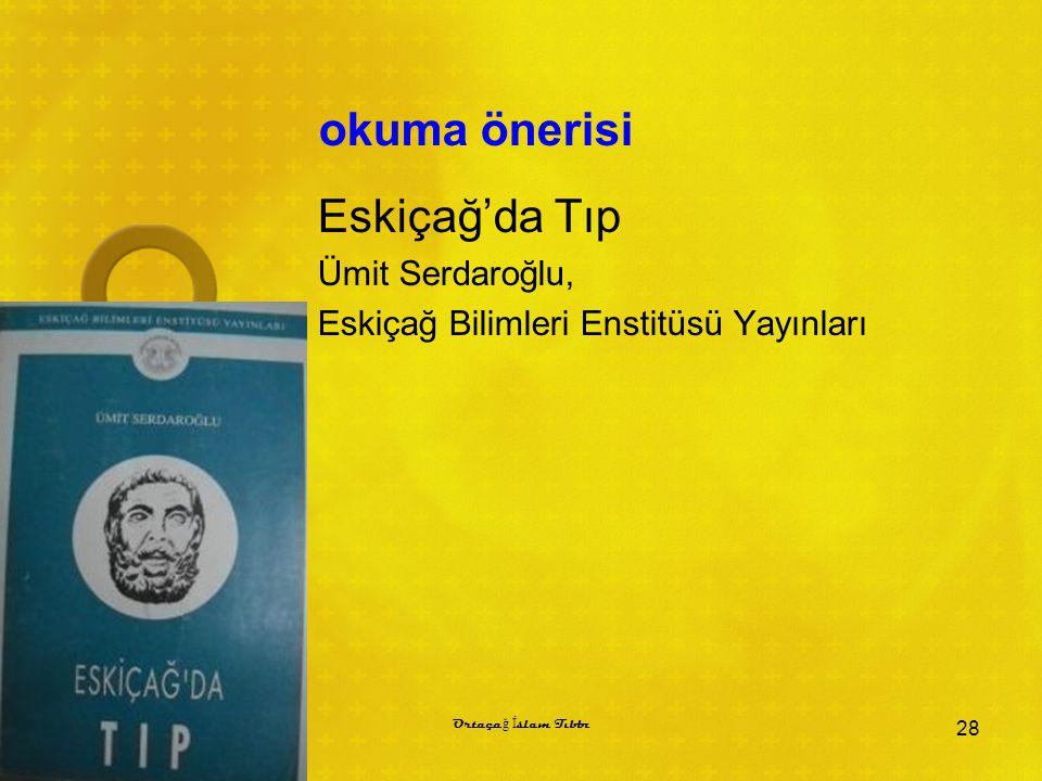 okuma önerisi Eskiçağ'da Tıp Ümit Serdaroğlu, Eskiçağ Bilimleri Enstitüsü Yayınları Ortaça ğ İ slam Tıbbı 28