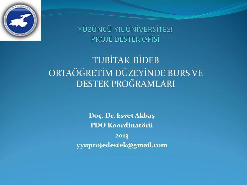 TUBİTAK-BİDEB ORTAÖĞRETİM DÜZEYİNDE BURS VE DESTEK PROĞRAMLARI Doç. Dr. Esvet Akbaş PDO Koordinatörü 2013 yyuprojedestek@gmail.com