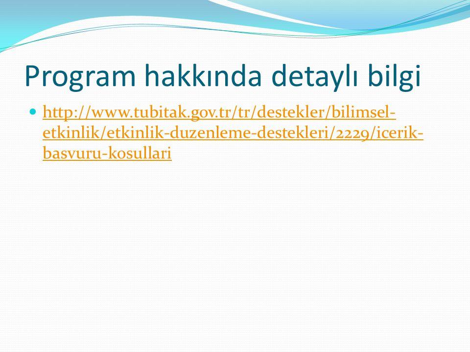 Program hakkında detaylı bilgi http://www.tubitak.gov.tr/tr/destekler/bilimsel- etkinlik/etkinlik-duzenleme-destekleri/2229/icerik- basvuru-kosullari