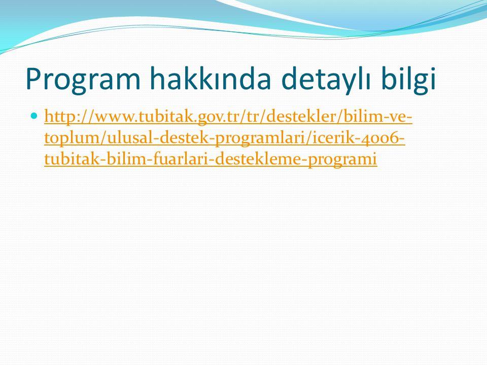 Program hakkında detaylı bilgi http://www.tubitak.gov.tr/tr/destekler/bilim-ve- toplum/ulusal-destek-programlari/icerik-4006- tubitak-bilim-fuarlari-d