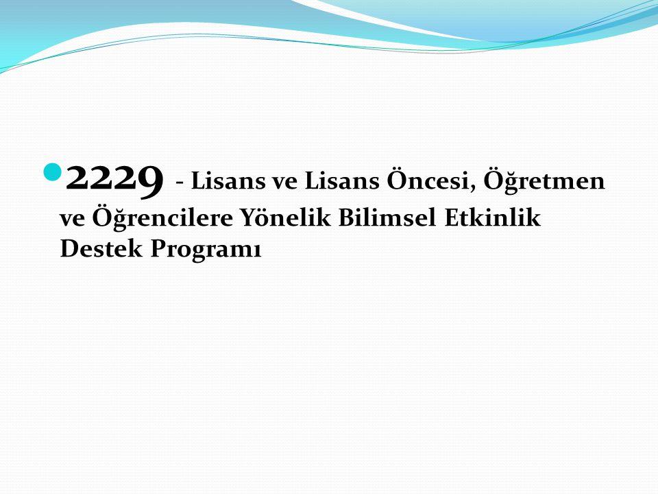 2229 - Lisans ve Lisans Öncesi, Öğretmen ve Öğrencilere Yönelik Bilimsel Etkinlik Destek Programı