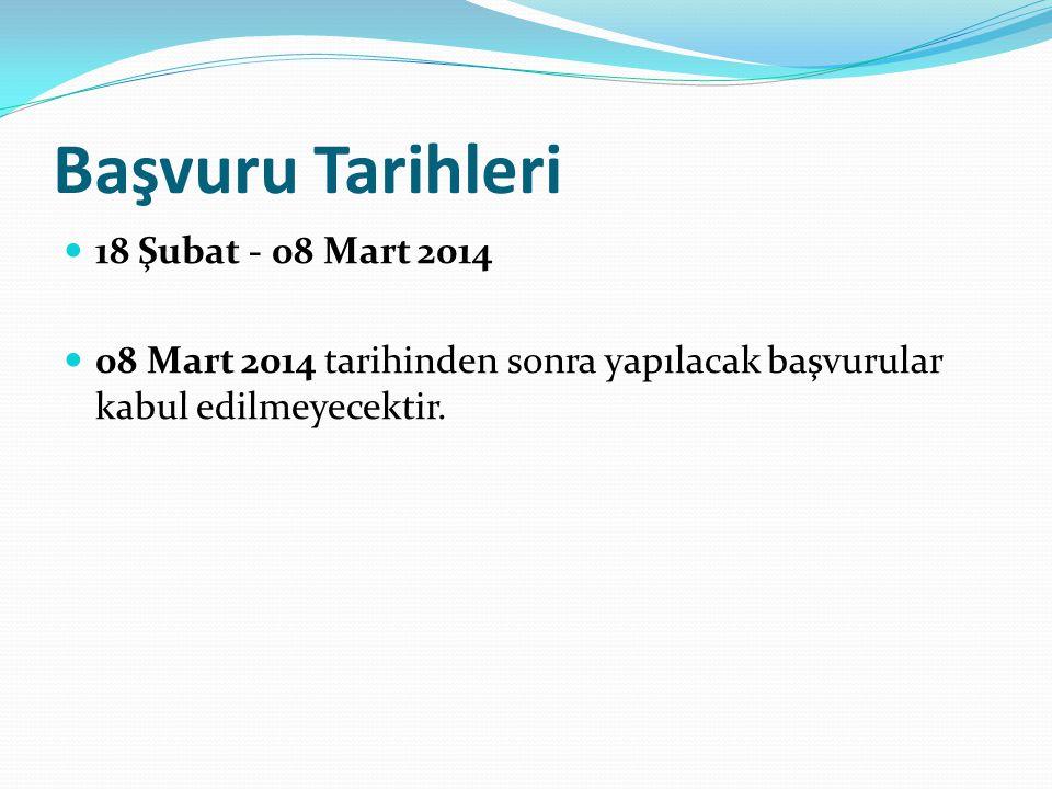 Başvuru Tarihleri 18 Şubat - 08 Mart 2014 08 Mart 2014 tarihinden sonra yapılacak başvurular kabul edilmeyecektir.