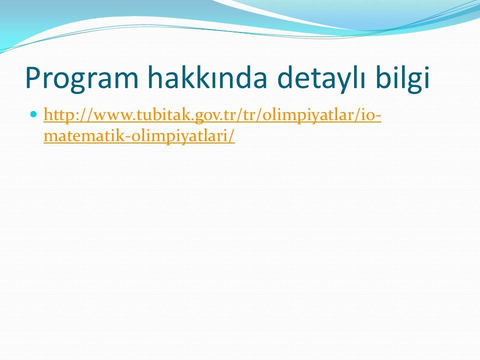 Program hakkında detaylı bilgi http://www.tubitak.gov.tr/tr/olimpiyatlar/io- matematik-olimpiyatlari/ http://www.tubitak.gov.tr/tr/olimpiyatlar/io- ma