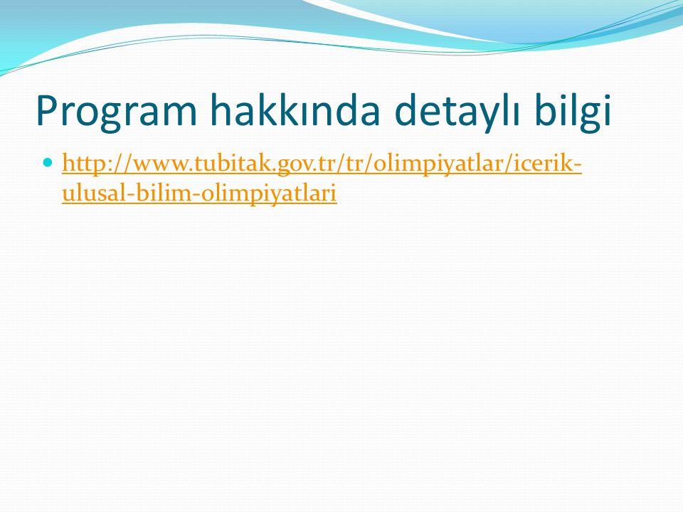Program hakkında detaylı bilgi http://www.tubitak.gov.tr/tr/olimpiyatlar/icerik- ulusal-bilim-olimpiyatlari http://www.tubitak.gov.tr/tr/olimpiyatlar/