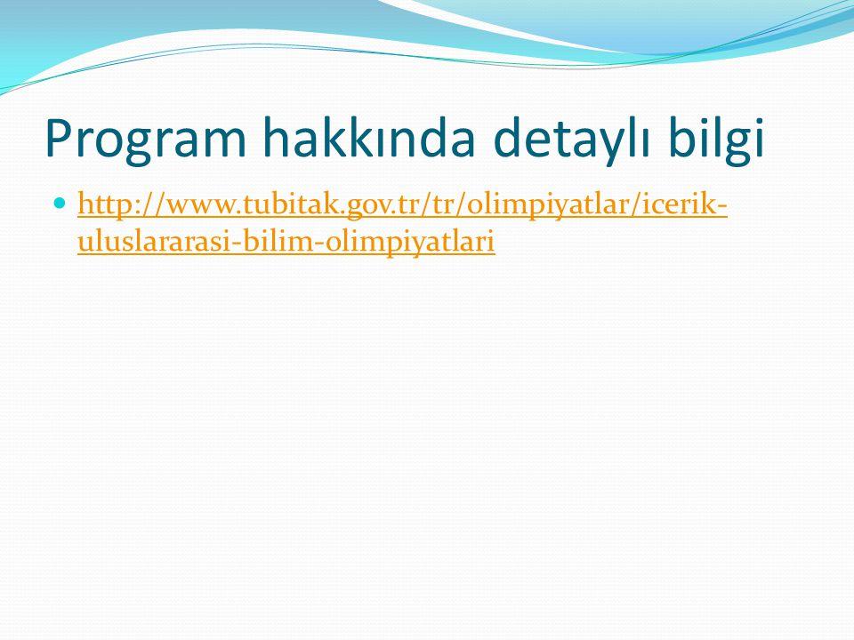 Program hakkında detaylı bilgi http://www.tubitak.gov.tr/tr/olimpiyatlar/icerik- uluslararasi-bilim-olimpiyatlari http://www.tubitak.gov.tr/tr/olimpiy