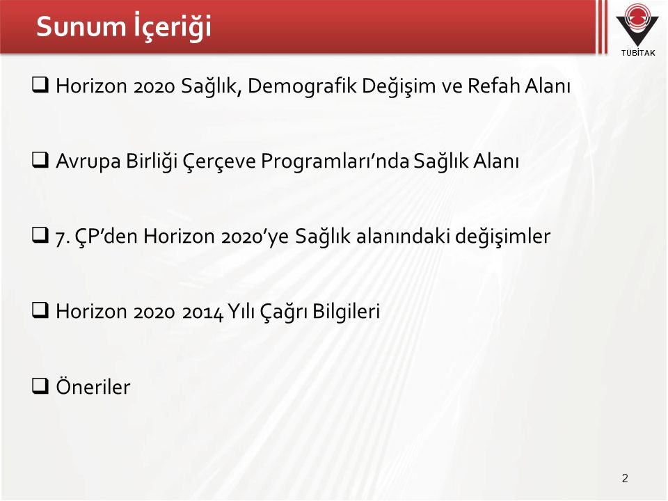 TÜBİTAK Horizon 2020 Üç Bileşen… Excellent Science Industrial Leadership Societal Challenges 7 öncelik 7 öncelik