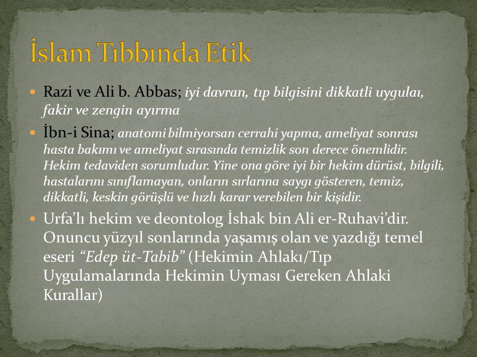 Razi ve Ali b. Abbas; iyi davran, tıp bilgisini dikkatli uygulaı, fakir ve zengin ayırma İbn-i Sina; anatomi bilmiyorsan cerrahi yapma, ameliyat sonra