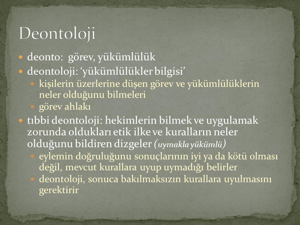 deonto: görev, yükümlülük deontoloji: 'yükümlülükler bilgisi' kişilerin üzerlerine düşen görev ve yükümlülüklerin neler olduğunu bilmeleri görev ahlak
