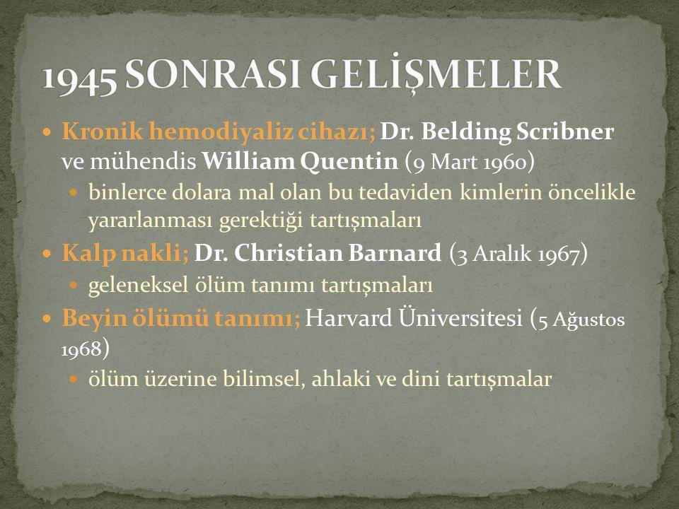 Kronik hemodiyaliz cihazı; Dr. Belding Scribner ve mühendis William Quentin ( 9 Mart 1960 ) binlerce dolara mal olan bu tedaviden kimlerin öncelikle y