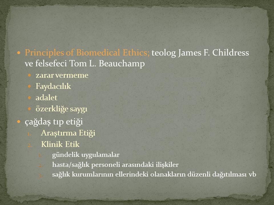 Principles of Biomedical Ethics; teolog James F. Childress ve felsefeci Tom L. Beauchamp zarar vermeme Faydacılık adalet özerkliğe saygı çağdaş tıp et