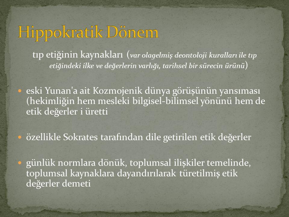 tıp etiğinin kaynakları ( var olagelmiş deontoloji kuralları ile tıp etiğindeki ilke ve değerlerin varlığı, tarihsel bir sürecin ürünü ) eski Yunan'a