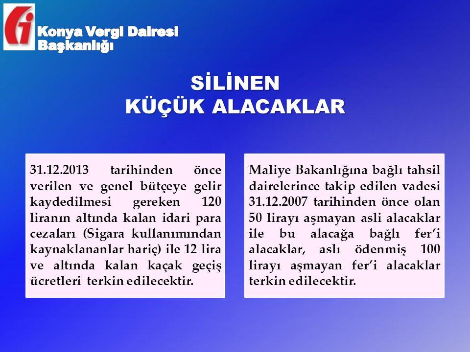 SİLİNEN KÜÇÜK ALACAKLAR 31.12.2013 tarihinden önce verilen ve genel bütçeye gelir kaydedilmesi gereken 120 liranın altında kalan idari para cezaları (