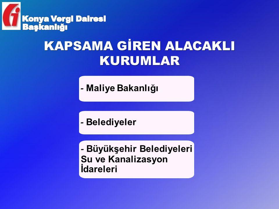 KAPSAMA GİREN ALACAKLI KURUMLAR - Maliye Bakanlığı, - Belediyeler - Büyükşehir Belediyeleri Su ve Kanalizasyon İdareleri