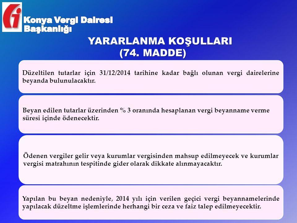 YARARLANMA KOŞULLARI (74. MADDE) 24 Düzeltilen tutarlar için 31/12/2014 tarihine kadar bağlı olunan vergi dairelerine beyanda bulunulacaktır. Ödenen v