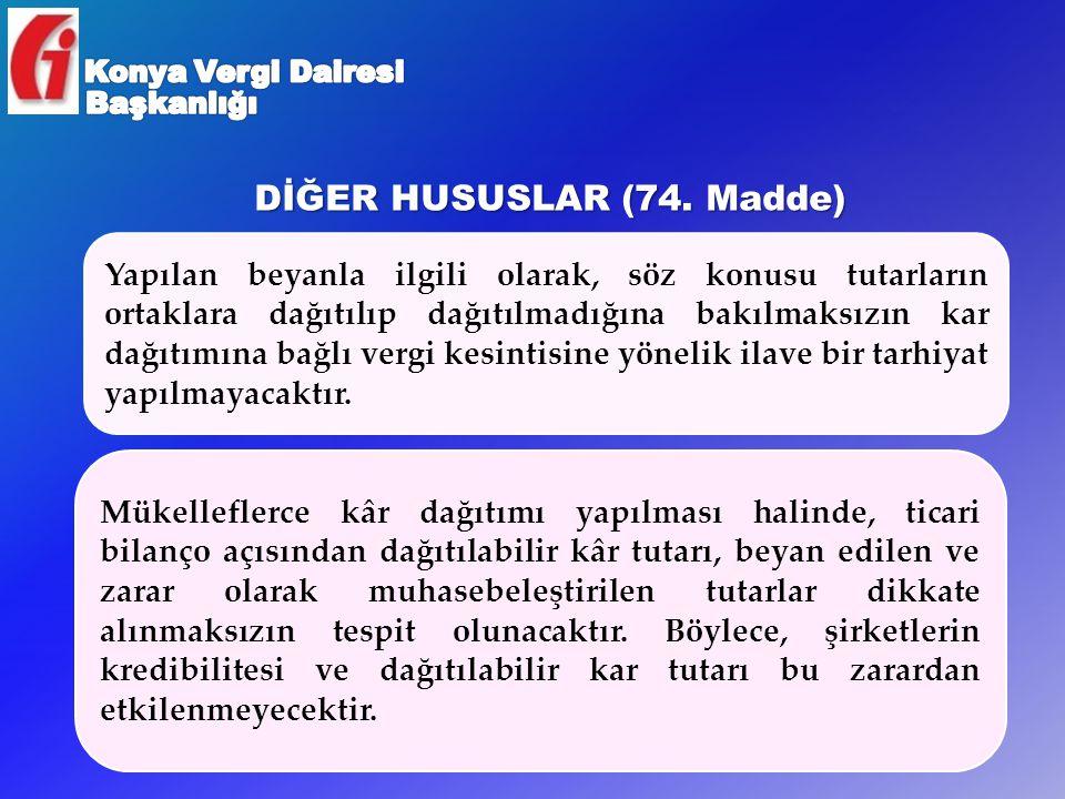 DİĞER HUSUSLAR (74. Madde) Yapılan beyanla ilgili olarak, söz konusu tutarların ortaklara dağıtılıp dağıtılmadığına bakılmaksızın kar dağıtımına bağlı