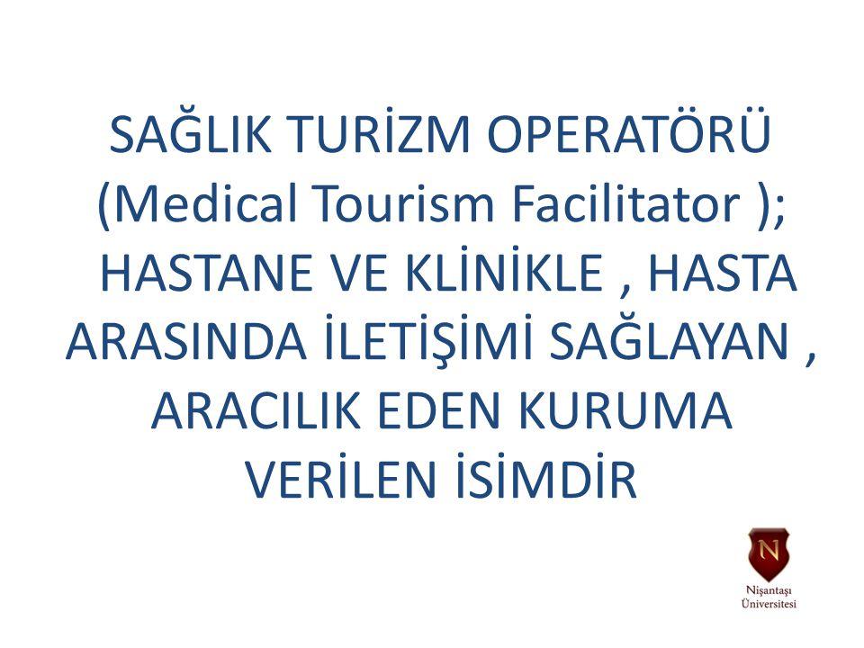 SAĞLIK TURİZM OPERATÖRÜ (Medical Tourism Facilitator ); HASTANE VE KLİNİKLE, HASTA ARASINDA İLETİŞİMİ SAĞLAYAN, ARACILIK EDEN KURUMA VERİLEN İSİMDİR