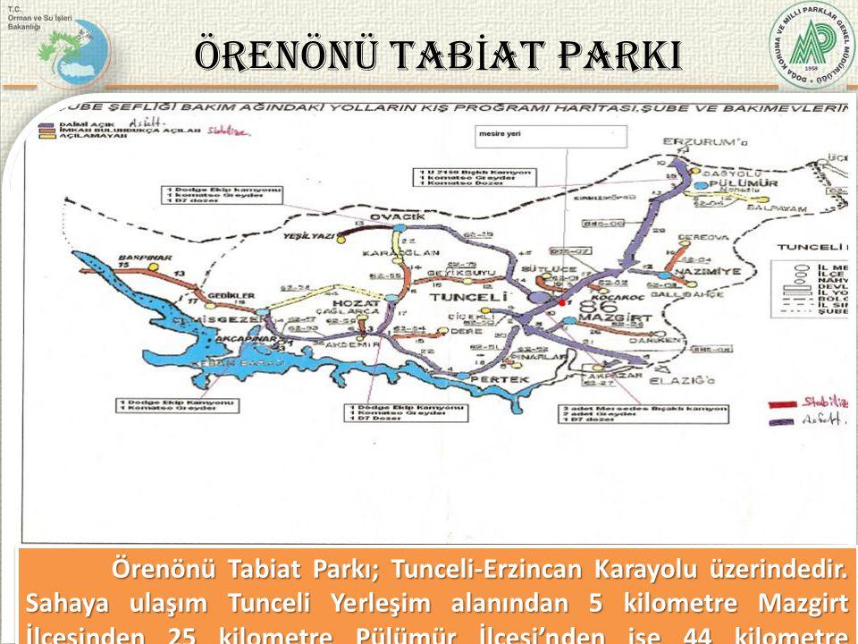 ARZ EDER İ M M. Fehmi YÜKSEL Bölge Müdür V. 6/37 Örenönü Tabiat Parkı; Tunceli-Erzincan Karayolu üzerindedir. Sahaya ulaşım Tunceli Yerleşim alanından