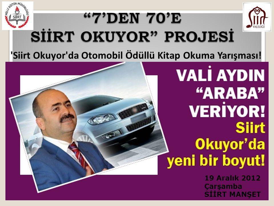 19 Aralık 2012 Çarşamba SİİRT MANŞET Siirt Okuyor da Otomobil Ödüllü Kitap Okuma Yarışması!
