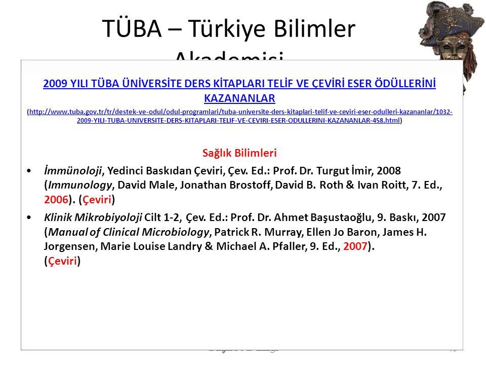 TÜBA – Türkiye Bilimler Akademisi Yayın ve Eti ğ i 48 2009 YILI TÜBA ÜNİVERSİTE DERS KİTAPLARI TELİF VE ÇEVİRİ ESER ÖDÜLLERİNİ KAZANANLAR (http://www.tuba.gov.tr/tr/destek-ve-odul/odul-programlari/tuba-universite-ders-kitaplari-telif-ve-ceviri-eser-odulleri-kazananlar/1032- 2009-YILI-TUBA-UNIVERSITE-DERS-KITAPLARI-TELIF-VE-CEVIRI-ESER-ODULLERINI-KAZANANLAR-458.html)http://www.tuba.gov.tr/tr/destek-ve-odul/odul-programlari/tuba-universite-ders-kitaplari-telif-ve-ceviri-eser-odulleri-kazananlar/1032- 2009-YILI-TUBA-UNIVERSITE-DERS-KITAPLARI-TELIF-VE-CEVIRI-ESER-ODULLERINI-KAZANANLAR-458.html Sağlık Bilimleri İmmünoloji, Yedinci Baskıdan Çeviri, Çev.
