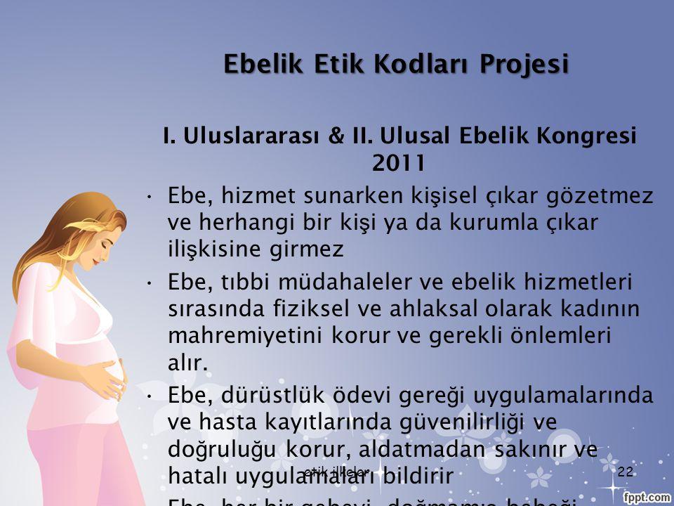 Ebelik Etik Kodları Projesi I. Uluslararası & II. Ulusal Ebelik Kongresi 2011 Ebe, hizmet sunarken ki ş isel çıkar gözetmez ve herhangi bir ki ş i ya