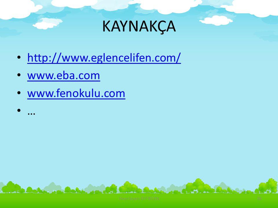 KAYNAKÇA http://www.eglencelifen.com/ www.eba.com www.fenokulu.com … Hazırlayan: Elif BİLEN38
