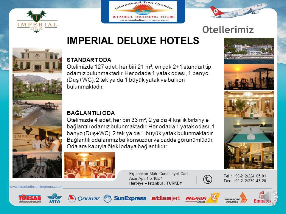 Otellerimiz IMPERIAL SUNLAND Ergenekon Mah. Cumhuriyet Cad. Arzu Apt. No:183/1 Harbiye – Istanbul / TURKEY Tel : +90-212/224 05 01 Fax: +90-212/230 43