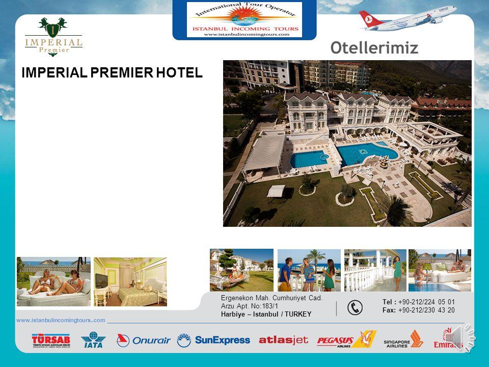 Otellerimiz IMPERIAL DELUXE HOTELS Ergenekon Mah. Cumhuriyet Cad. Arzu Apt. No:183/1 Harbiye – Istanbul / TURKEY Tel : +90-212/224 05 01 Fax: +90-212/