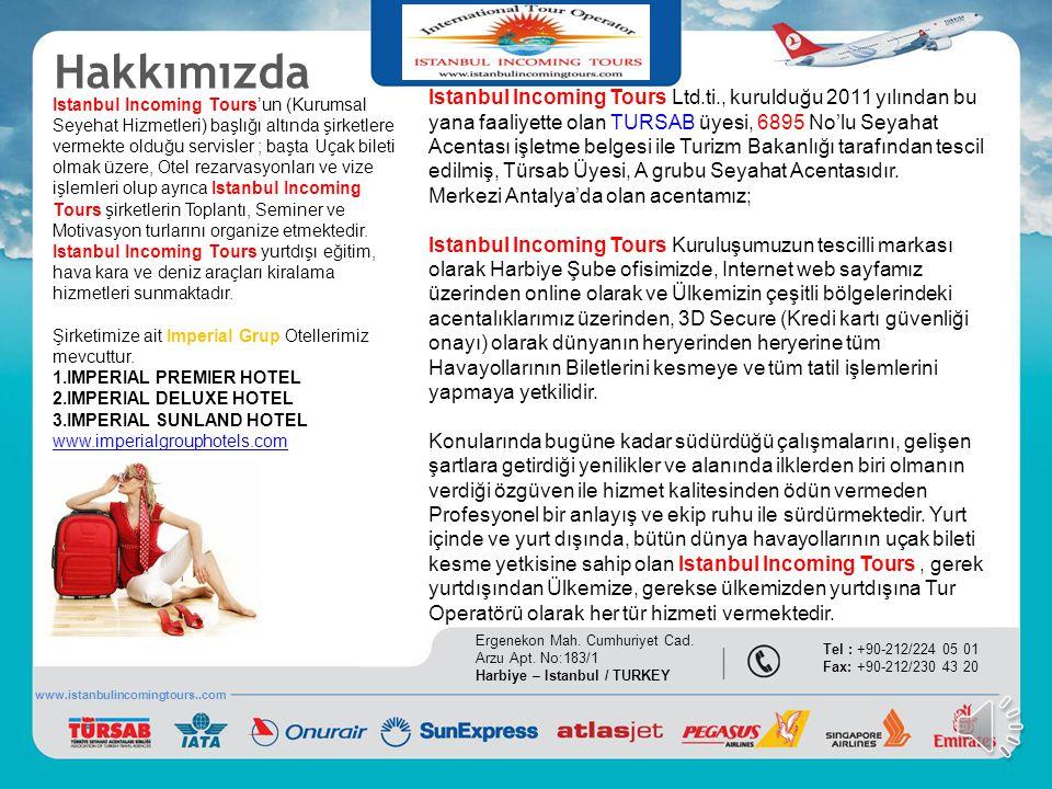 www.istanbulincomingtours..com Ergenekon Mah. Cumhuriyet Cad. Arzu Apt. No:183/1 Harbiye – Istanbul / TURKEY Tel : +90-212/224 05 01 Fax: +90-212/230