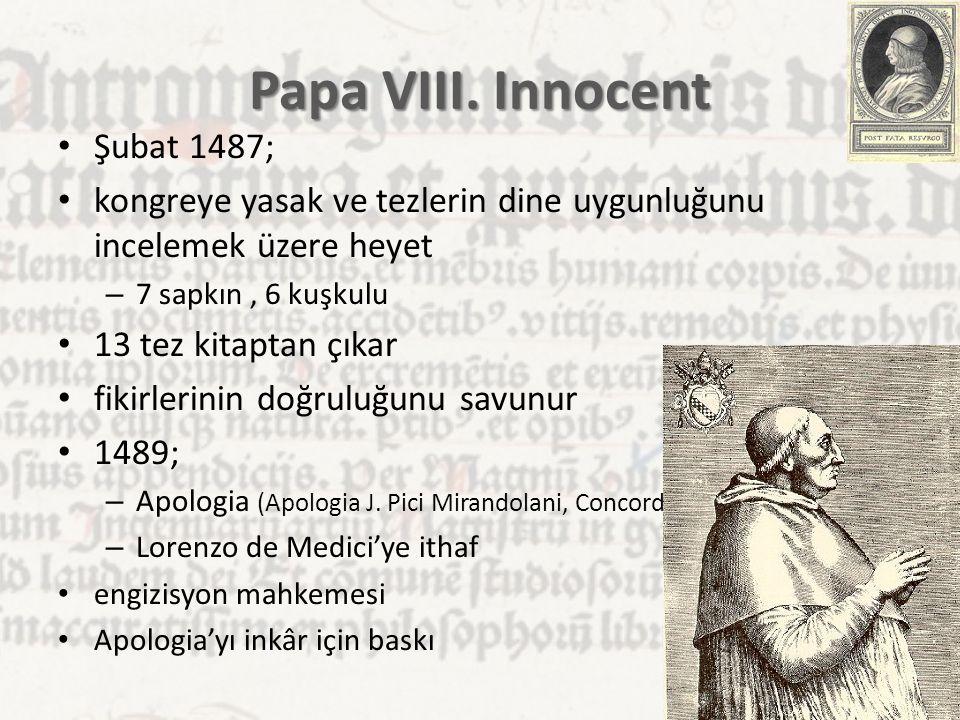 Papa VIII. Innocent Şubat 1487; kongreye yasak ve tezlerin dine uygunluğunu incelemek üzere heyet – 7 sapkın, 6 kuşkulu 13 tez kitaptan çıkar fikirler