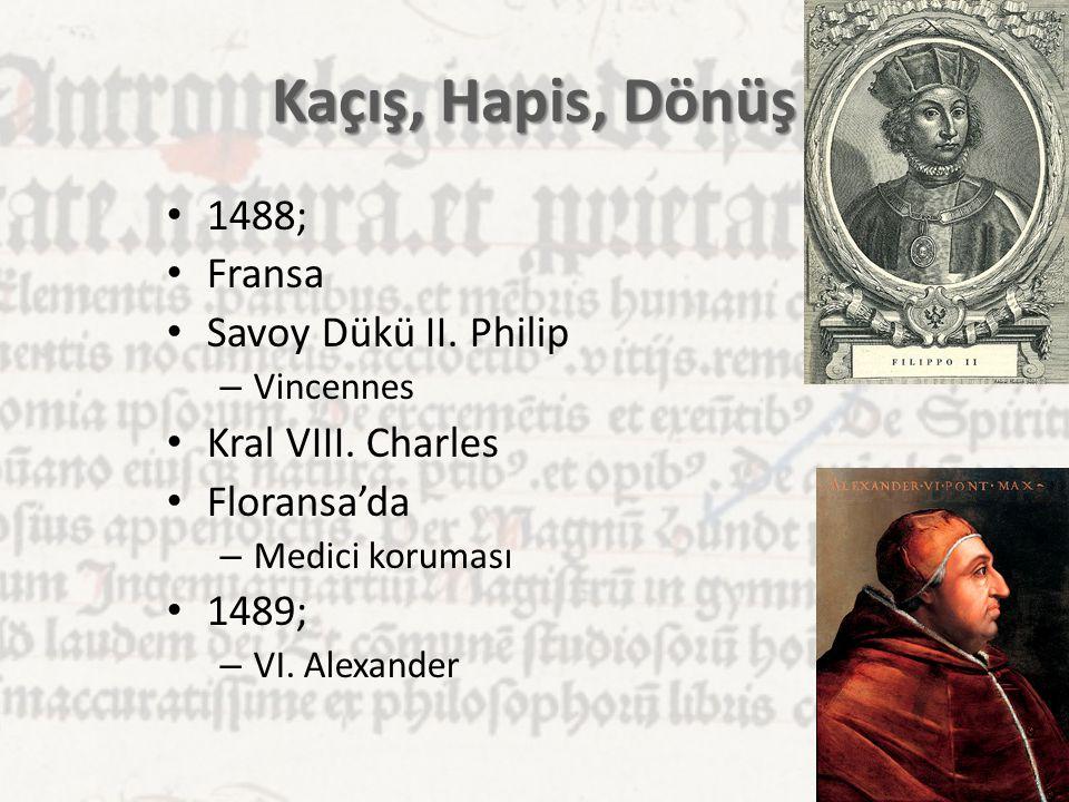 Kaçış, Hapis, Dönüş 1488; Fransa Savoy Dükü II. Philip – Vincennes Kral VIII. Charles Floransa'da – Medici koruması 1489; – VI. Alexander 14