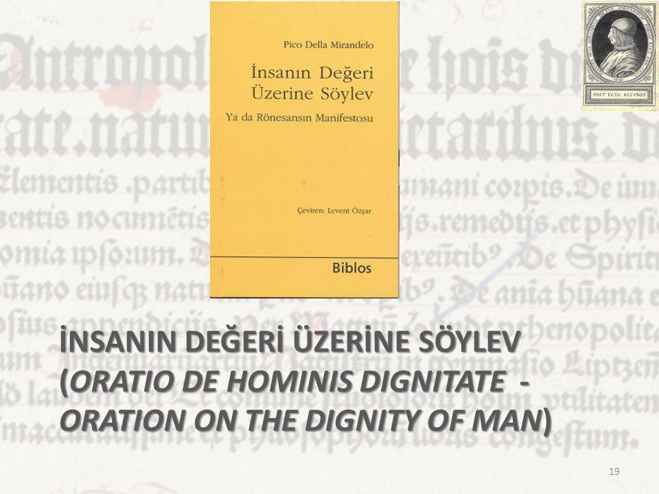 İNSANIN DEĞERİ ÜZERİNE SÖYLEV (ORATIO DE HOMINIS DIGNITATE - ORATION ON THE DIGNITY OF MAN) 19