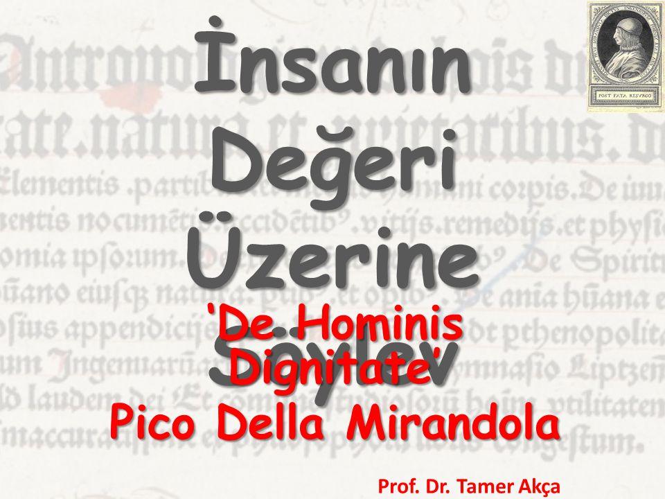 İnsanın Değeri Üzerine Söylev 'De Hominis Dignitate' Pico Della Mirandola Prof. Dr. Tamer Akça