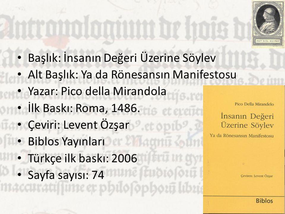 Başlık: İnsanın Değeri Üzerine Söylev Alt Başlık: Ya da Rönesansın Manifestosu Yazar: Pico della Mirandola İlk Baskı: Roma, 1486. Çeviri: Levent Özşar