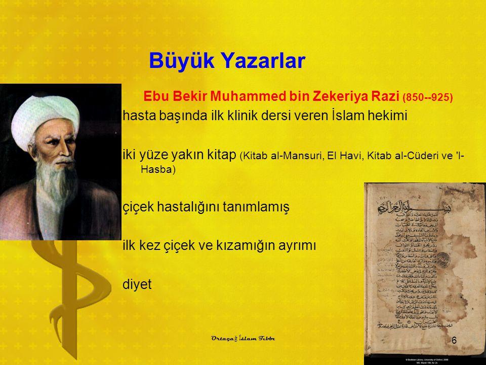 Büyük Yazarlar Ebu Bekir Muhammed bin Zekeriya Razi (850--925) hasta başında ilk klinik dersi veren İslam hekimi iki yüze yakın kitap (Kitab al-Mansur