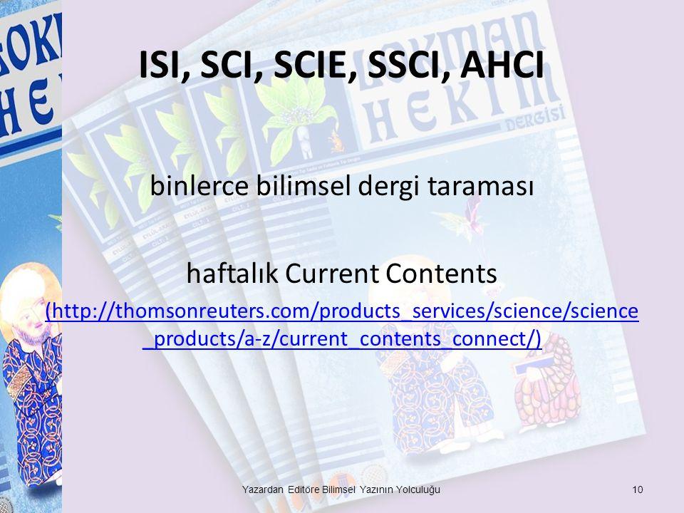 ISI, SCI, SCIE, SSCI, AHCI binlerce bilimsel dergi taraması haftalık Current Contents (http://thomsonreuters.com/products_services/science/science _products/a-z/current_contents_connect/) Yazardan Editöre Bilimsel Yazının Yolculuğu10