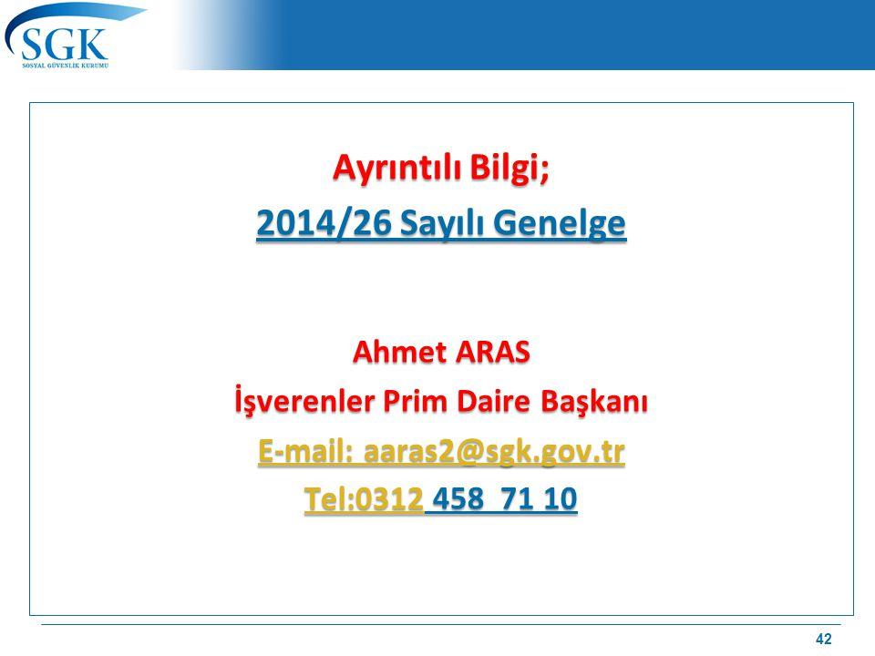 Ayrıntılı Bilgi; 2014/26 Sayılı Genelge Ahmet ARAS İşverenler Prim Daire Başkanı E-mail: aaras2@sgk.gov.tr E-mail: aaras2@sgk.gov.tr Tel:0312Tel:0312